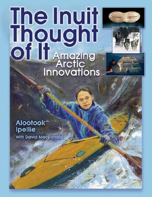 The Inuit Thought of It By Ipellie, Alootook/ MacDonald, David